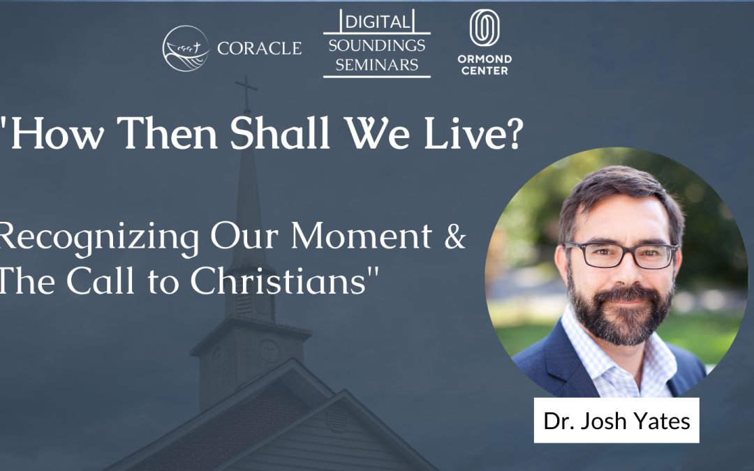 """How Then Shall We Live? Recognizing Our Moment & The Call to Christians"""