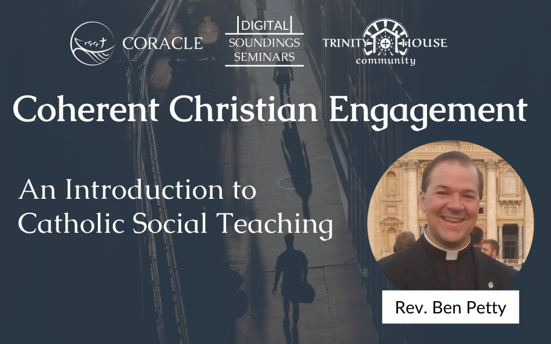 Coherent Christian Engagement: An Introduction to Catholic Social Teaching