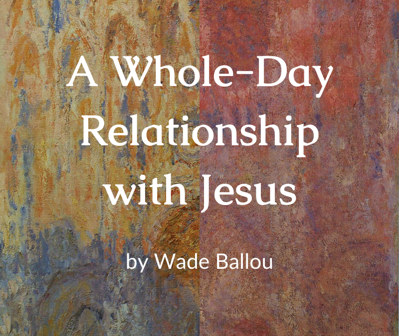 A Whole-Day Relationship with Jesus