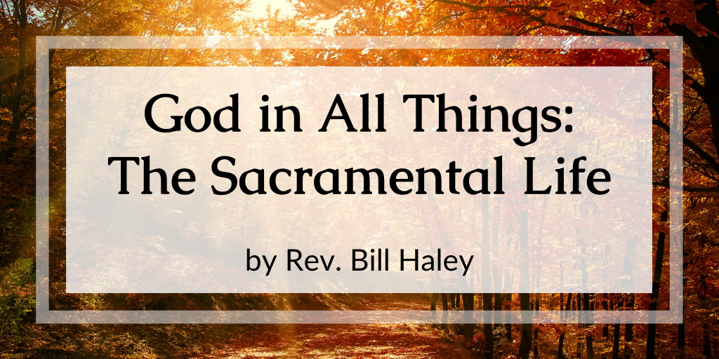 God in All Things: The Sacramental Life
