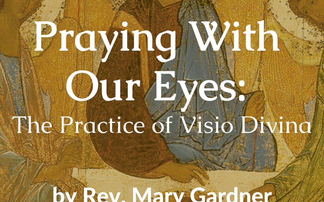 Praying With Our Eyes: The Practice of Visio Divina